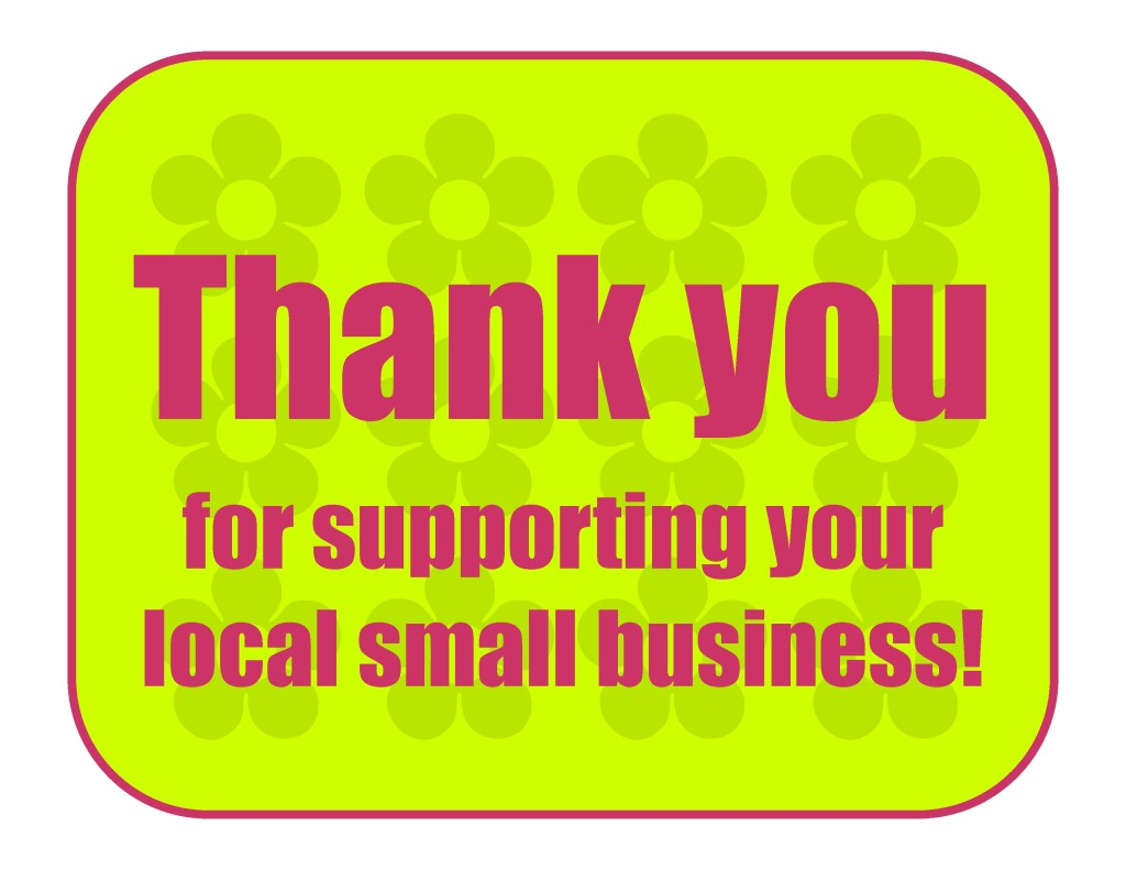 Thank you for supporting your local small business