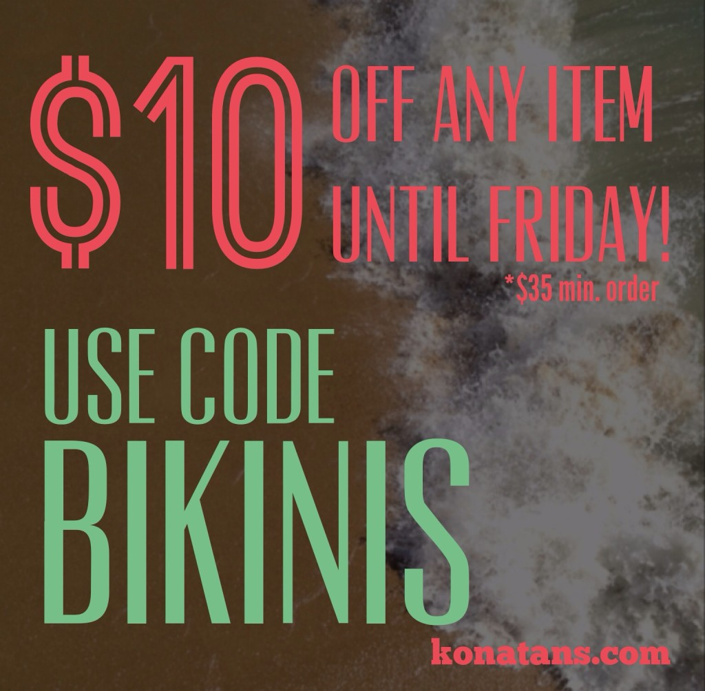 Until Friday: $10 off Any Item Using Code BIKINIS  |  KonaTans.com